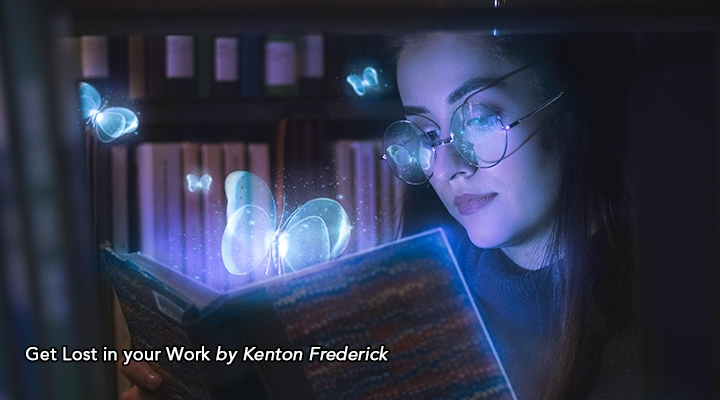 Get Lost in Your Work by Kenton Frederick